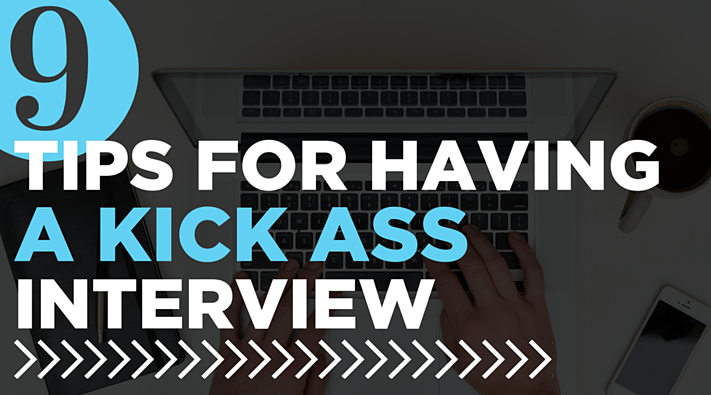 9 Tips For Having A Kick Ass Job Interview