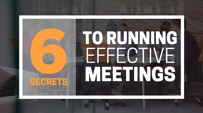 6 Secrets to running effective meetings