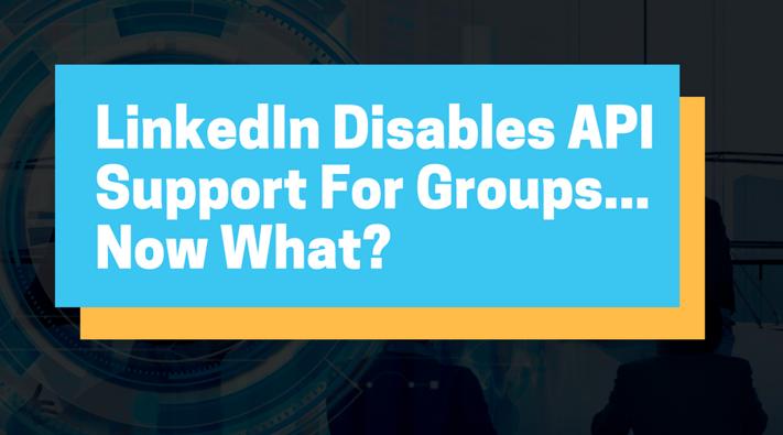 LinkedIn Disables API Support For Groups