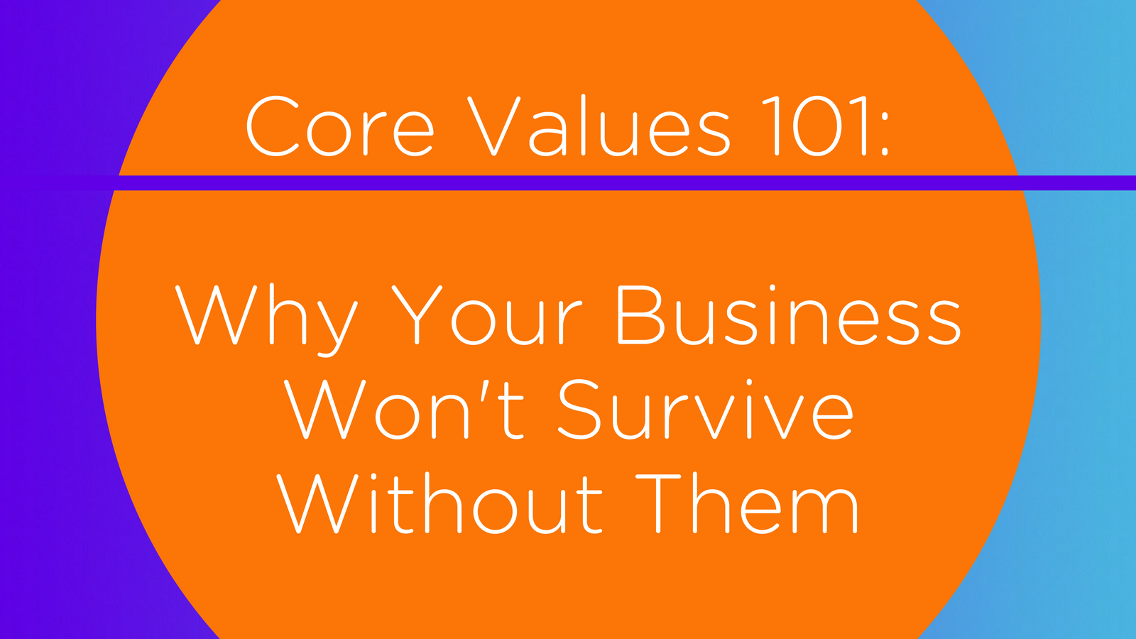 Core Values 101_ Why Your Business Won't Survive Without Them