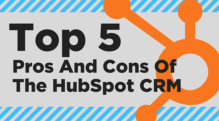 The Top 5 Pros And Cons Of The HubSpot CRM