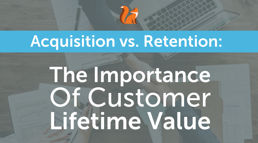Acquisition vs Retention_ The Importance of Customer Lifetime Value