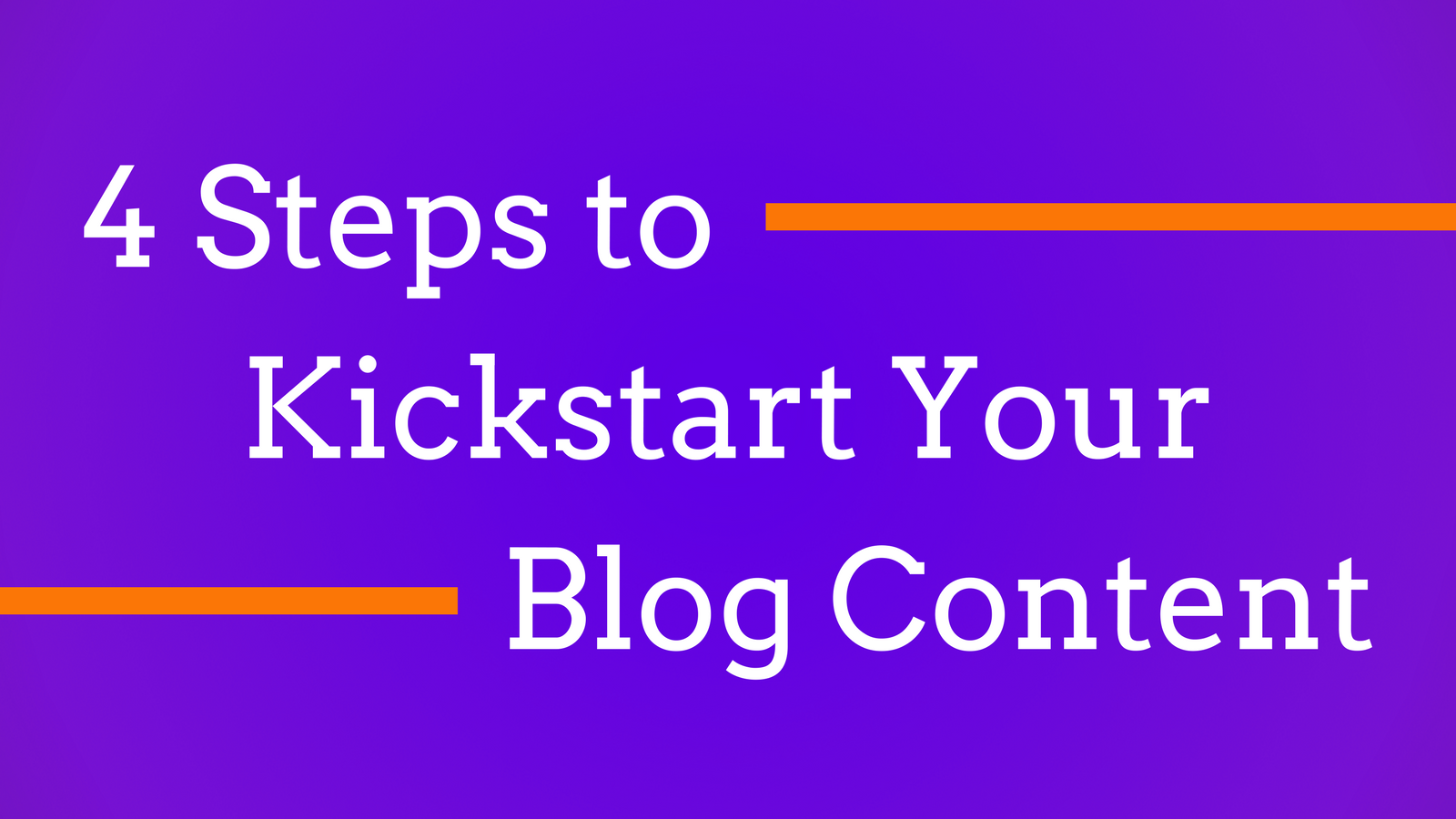 4 Steps to Kickstart Your Blog Content.png