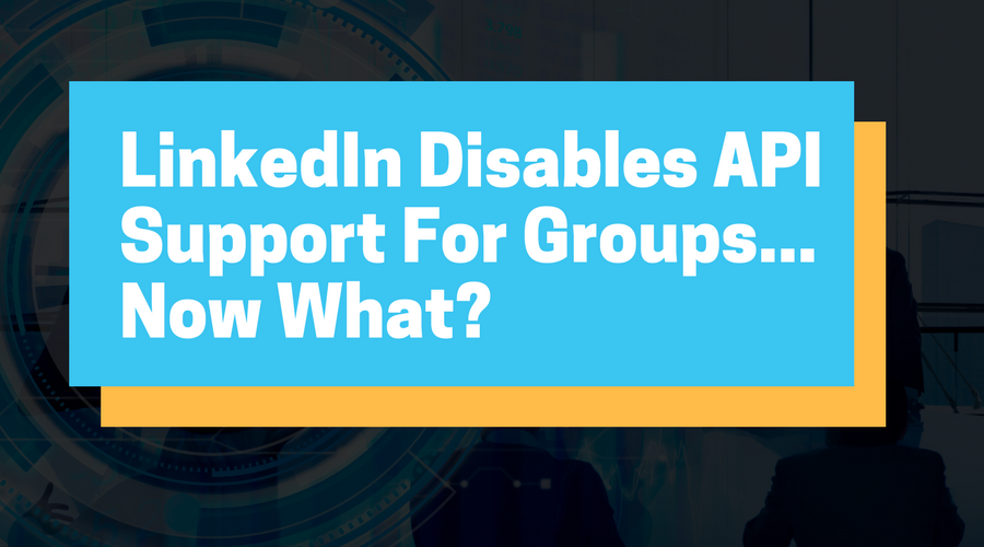 LinkedIn Disables API Support For Groups