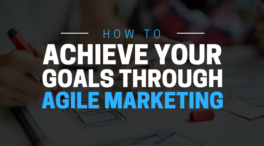 How To Achieve Your Goals Through Agile Marketing.png