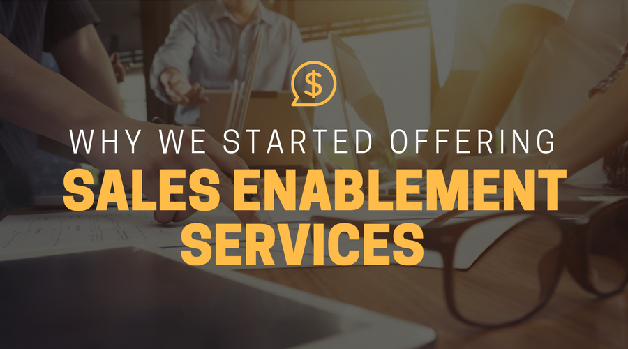 Why We Started Offering Sales Enablement Services.png