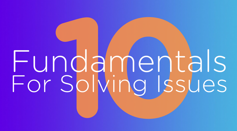 The 10 Fundamentals for Solving Issues