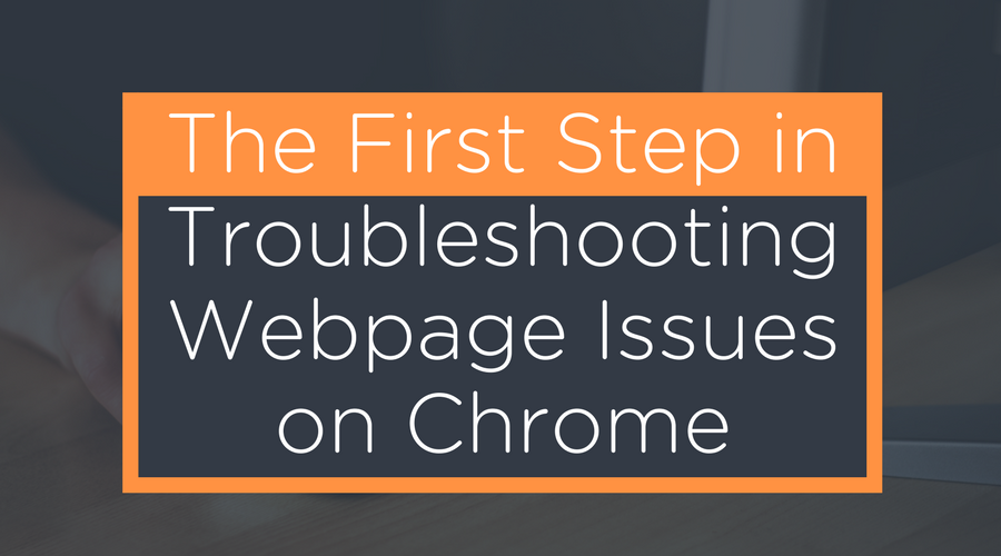 The First Step in Troubleshooting Webpage Issues on Chrome