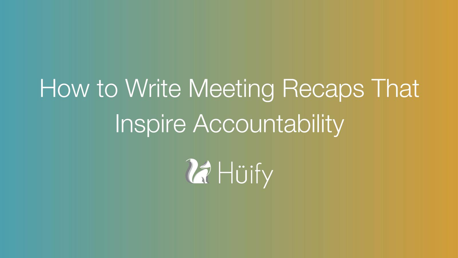 how to write meeting recaps that inspire accountability